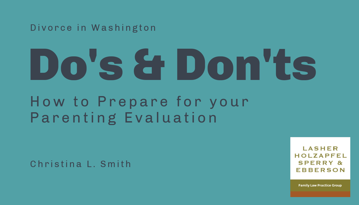Divorce in Washington: Do's and Don'ts of How to Prepare for your Parenting Evaluation
