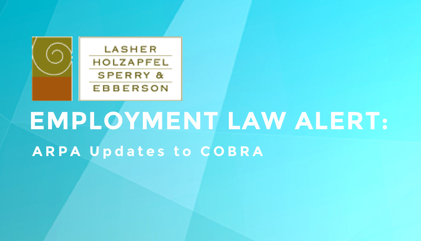 EMPLOYMENT LAW ALERT: ARPA Updates to COBRA